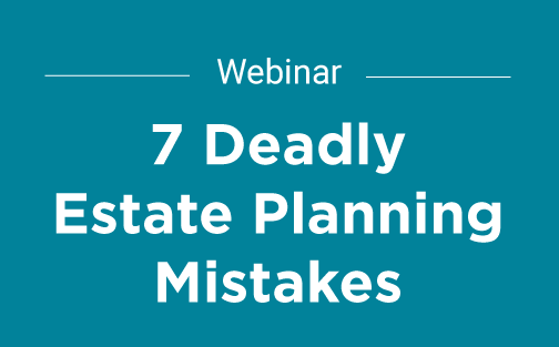 7 Deadly Estate Planning Mistakes