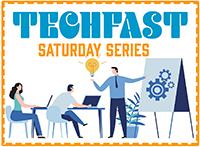 Techfast Saturday Series