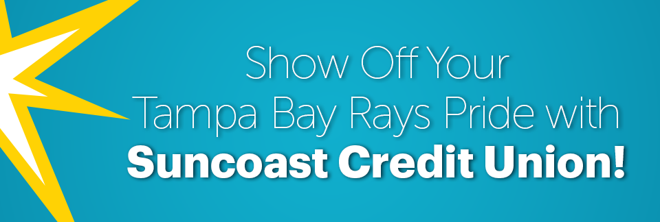 Show off your Tampa Bay Rays pride with Suncoast Credit Union!